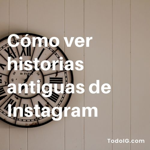 como-ver-stories-antiguas-instagram